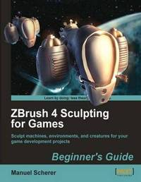 ZBrush 4 Sculpting for Games: Beginner's Guide by Manuel Scherer
