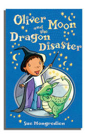Oliver Moon And The Dragon Disaster by Sue Mongredien