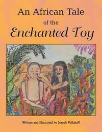 An African Tale of the Enchanted Toy by Joseph Pollakoff