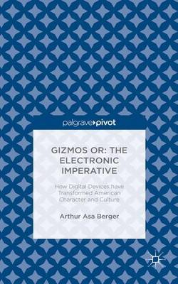 Gizmos or: The Electronic Imperative by Arthur Asa Berger image