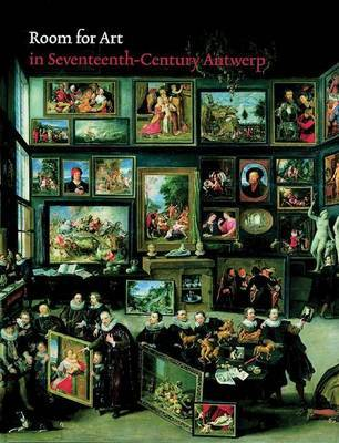 Room for Art: In Seventeenth-Century Antwerp by Ariane van Suchtelen