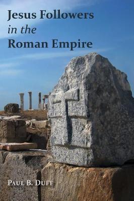 Jesus Followers in the Roman Empire by Paul B. Duff