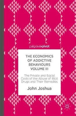 The Economics of Addictive Behaviours Volume III by John Joshua