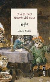 Breve Historia del Vicio by Robert Evans