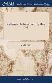 An Essay on the Law of Usury. by Mark Ord, by Mark Ord image