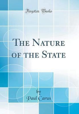 The Nature of the State (Classic Reprint) by Paul Carus image