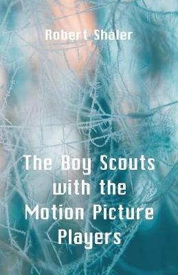 The Boy Scouts with the Motion Picture Players by Robert Shaler