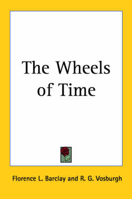 The Wheels of Time by Florence L Barclay image