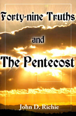 Forty-Nine Truths and the Pentecost by John D. Richie image