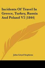 Incidents Of Travel In Greece, Turkey, Russia And Poland V2 (1844) by John Lloyd Stephens