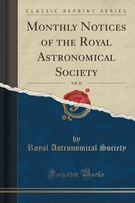 Monthly Notices of the Royal Astronomical Society, Vol. 21 (Classic Reprint) by Royal Astronomical Society image