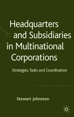 Headquarters and Subsidiaries in Multinational Corporations by S. Johnston