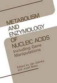 Metabolism and Enzymology of Nucleic Acids by Jan Zelinka