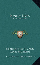 Lonely Lives: A Drama (1898) by Gerhart Hauptmann