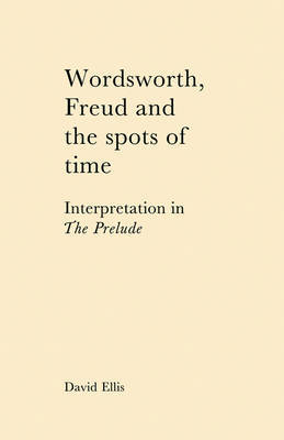 Wordsworth, Freud and the Spots of Time by David Ellis