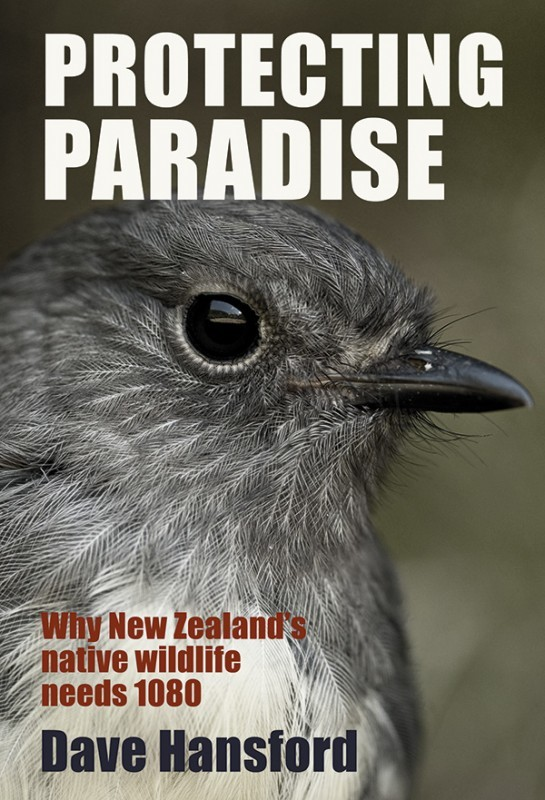 Protecting Paradise: 1080 and the Fight to Save New Zealand's Wildlife by Dave Hansford