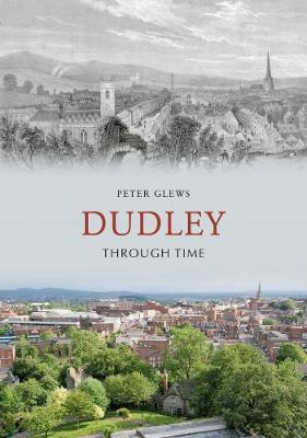 Dudley Through Time by Peter Glews image