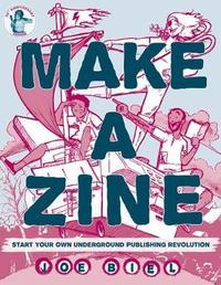 Make A Zine! (3rd Edition) by Joe Biel