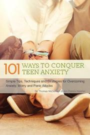 101 Ways to Conquer Teen Anxiety by Thomas McDonagh