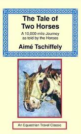 The Tale of Two Horses by Aime Tschiffely
