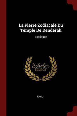 La Pierre Zodiacale Du Temple de Denderah by . Karl
