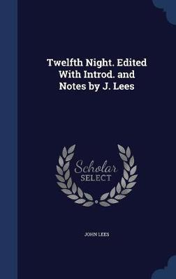 Twelfth Night. Edited with Introd. and Notes by J. Lees by John Lees