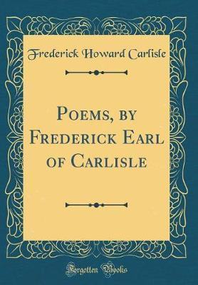 Poems, by Frederick Earl of Carlisle (Classic Reprint) by Frederick Howard Carlisle image