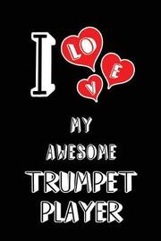 I Love My Awesome Trumpet Player by Lovely Hearts Publishing