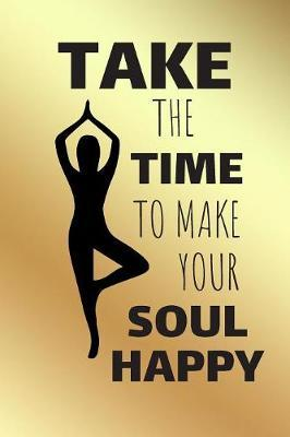 Take The Time To Make Your Soul Happy by Awesome Press