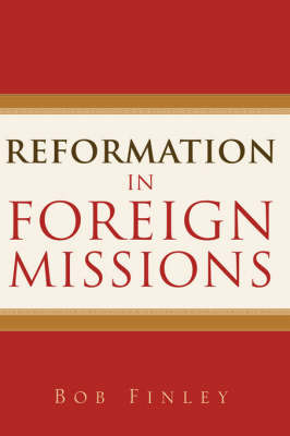 Reformation in Foreign Missions by Bob Finley image