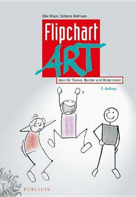 FlipchartArt: Ideen Fur Trainer, Berater Und Moderatoren by Elke Meyer image