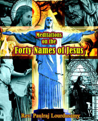 Meditations on the Forty Names of Jesus by Paulraj Lourdusany