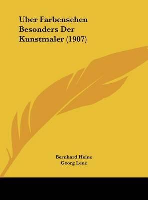 Uber Farbensehen Besonders Der Kunstmaler (1907) by Bernhard Heine