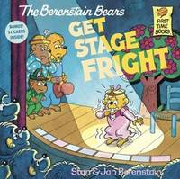 The Berenstain Bears Get Stage Fright by Stan And Jan Berenstain Berenstain