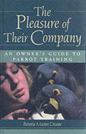 The Pleasure of Their Company: an Owner's Guide to Parrot Training by Bonnie Munro Doane image