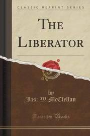 The Liberator (Classic Reprint) by Jas W McClellan
