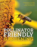 Pollinator Friendly Gardening: Gardening for Bees, Butterflies, and Other Pollinators by Rhonda Fleming Hayes