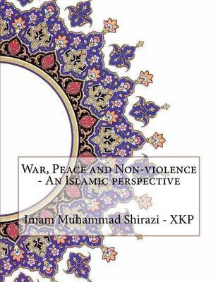 War, Peace and Non-Violence - An Islamic Perspective by Imam Muhammad Shirazi - Xkp image