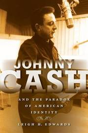 Johnny Cash and the Paradox of American Identity by Leigh H Edwards
