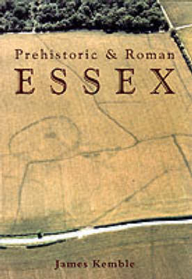 Prehistoric and Roman Essex by James Kemble