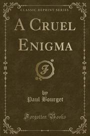 A Cruel Enigma (Classic Reprint) by Paul Bourget