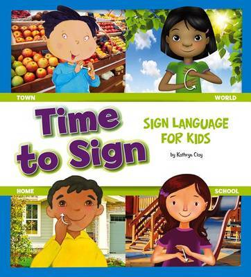 Time to Sign: Sign Language for Kids by Kathryn Clay