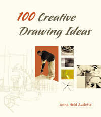 100 Creative Drawing Ideas by Anna Held Audette image