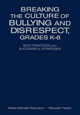 Breaking the Culture of Bullying and Disrespect, Grades K-8 by Marie-Nathalie Beaudoin image