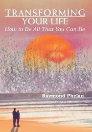 Transforming Your Life by Raymond Phelan