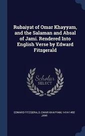 Rubaiyat of Omar Khayyam, and the Salaman and Absal of Jami. Rendered Into English Verse by Edward Fitzgerald by Edward Fitzgerald