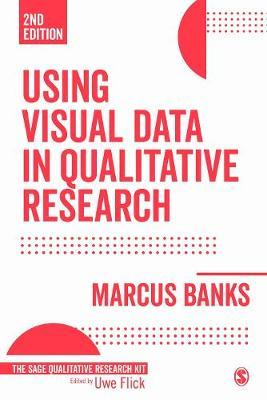 Using Visual Data in Qualitative Research by Marcus Banks