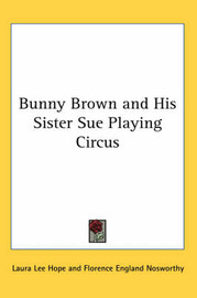 Bunny Brown and His Sister Sue Playing Circus by Laura Lee Hope image