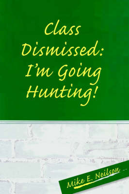 Class Dismissed: I'm Going Hunting! by Mike E. Neilson image