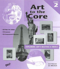 Art to the Core: Exploring Art's Masters and Media: Level 2 by Jaci Hanson image